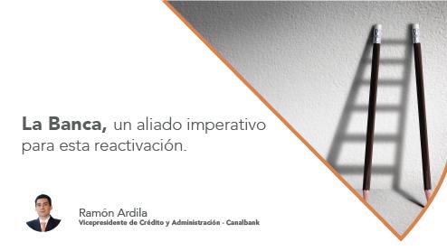 La Banca, un aliado imperativo para esta reactivación
